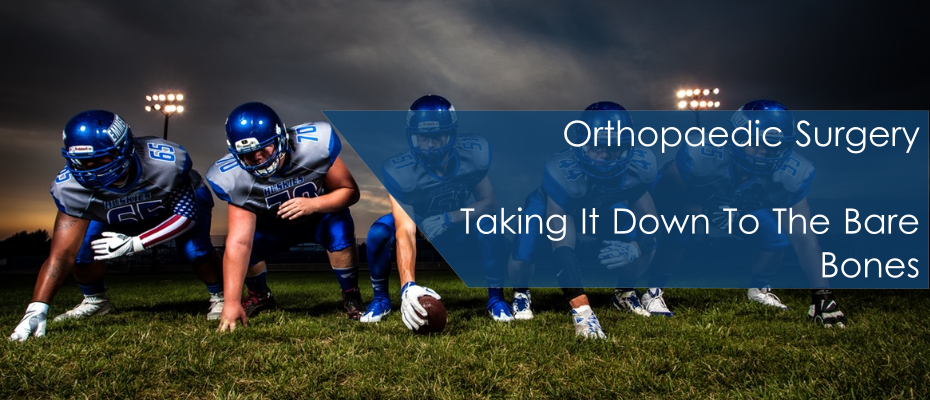 Orthopaedic Surgery – Taking It Down To The Bare Bones