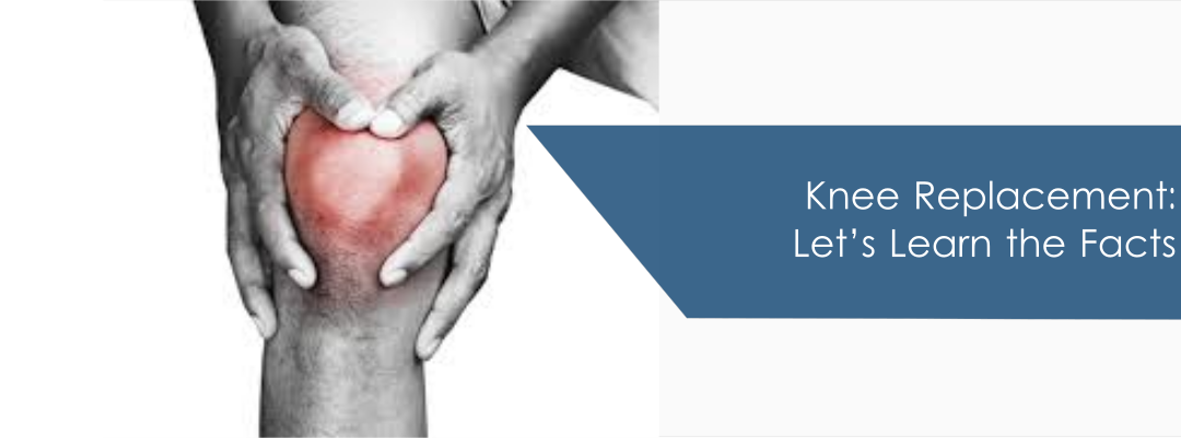 Knee Replacement: Let's Learn the Facts
