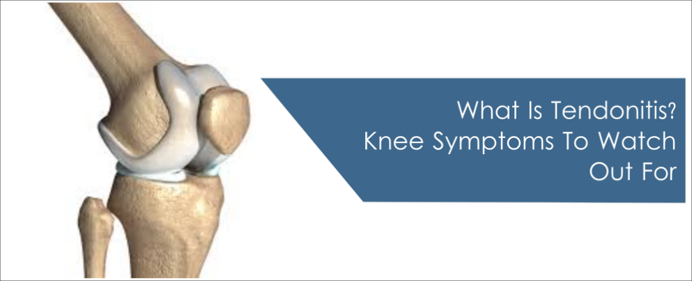 What Is Tendonitis? Knee Symptoms To Watch Out For